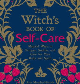 Witchs Book of Self-Care: Magical Ways to Pamper, Soothe, and Care for Your Body and Spirit by Murphy-Hiscock, Arin
