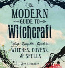 The Modern Guide to Witchcraft: Your Complete Guide to Witches, Covens, and Spells by Alexander, Skye
