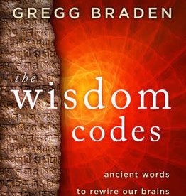Wisdom Codes: Ancient Words to Rewire Our Brains and Heal Our Hearts by Braden, Gregg