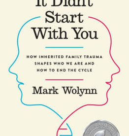 It Didnt Start with You: How Inherited Family Trauma Shapes Who We Are and How to End the Cycle by  Wolynn, Mark