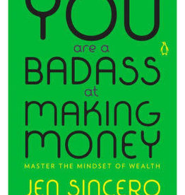 You Are a Badass at Making Money: Master the Mindset of Wealth by Sincero, Jen