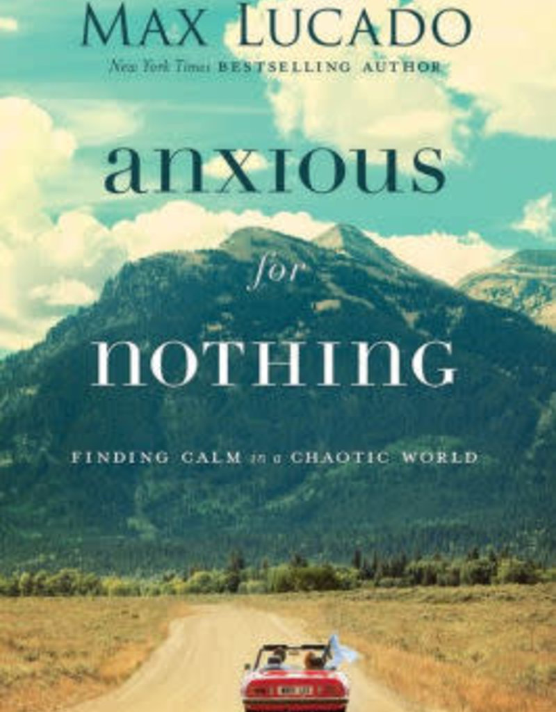Anxious for Nothing: Finding Calm in a Chaotic World by Lucado, Max