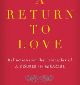 A Return to Love: Reflections on the Principles of a Course in Miracles by Williamson, Marianne