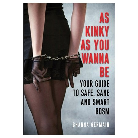 As Kinky as You Wanna Be: Your Guide to Safe, Sane and Smart BDSM