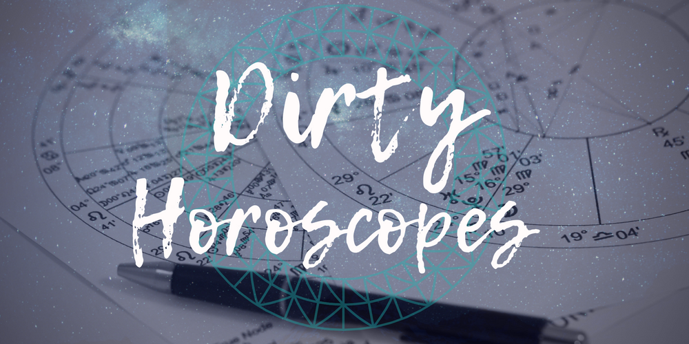 Dirty Horoscopes - April 2019