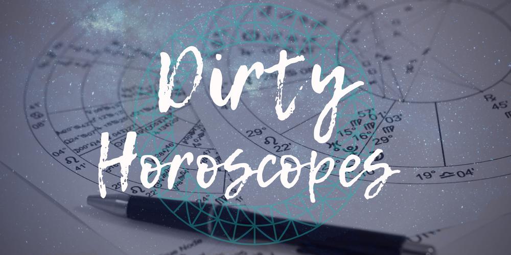 Dirty Horoscopes - July 2019
