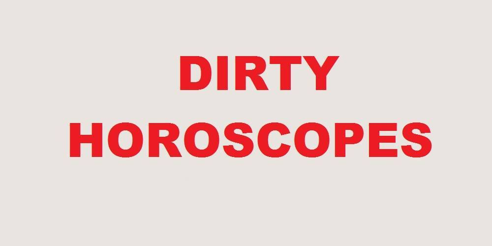 Dirty Horoscopes - March 2018