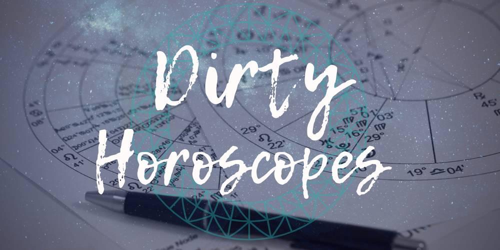 Dirty Horoscopes - September 2018