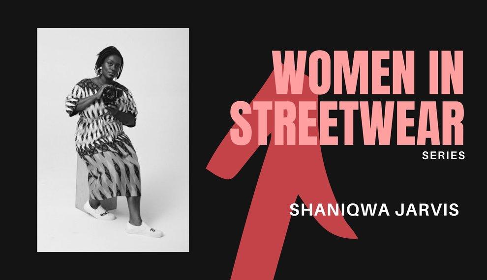 Women in Streetwear Series: Shaniqwa Jarvis