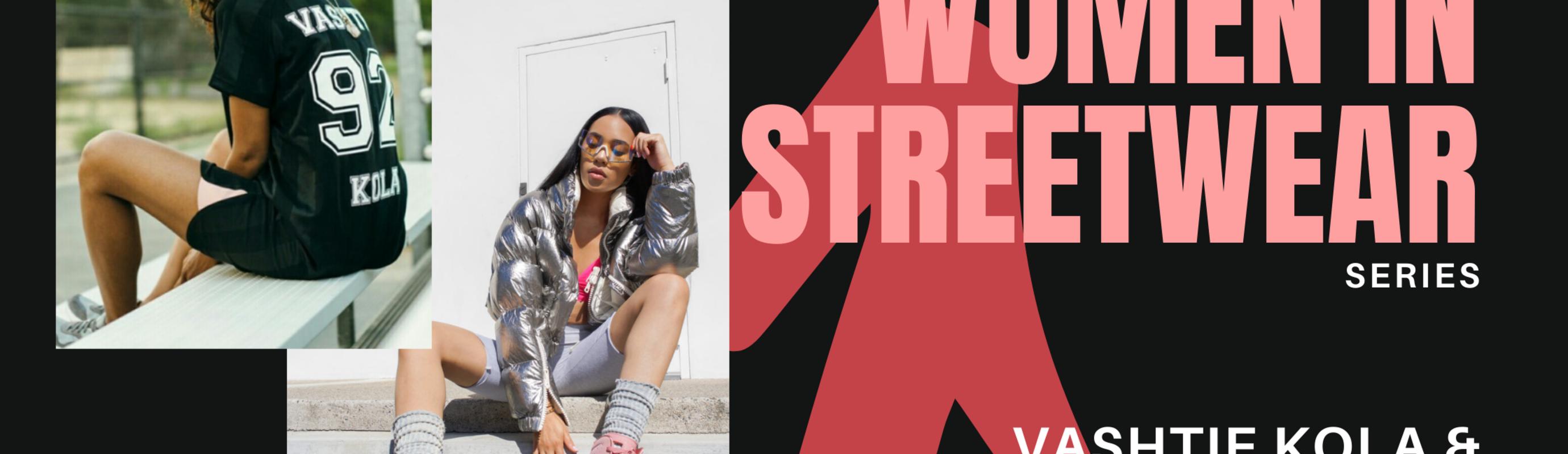 Women in Streetwear Series: Kola & May