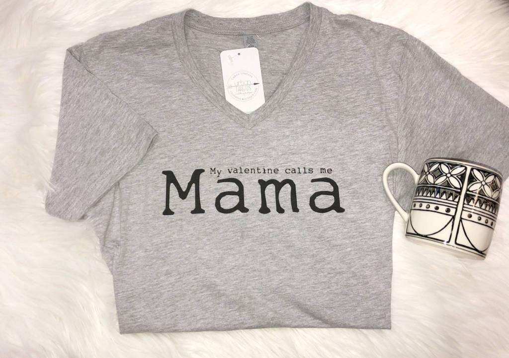 Valentine Calls Me Mama Tee