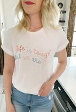 Life Is Tough Tee