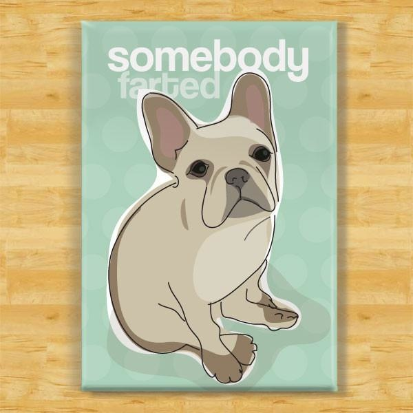 Pop Doggie Pop Doggie Fawn French Bulldog Magnet, Somebody Farted