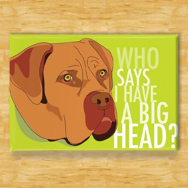 Pop Doggie Pop Doggie Mastiff Magnet, Who Says I Have A Big Head