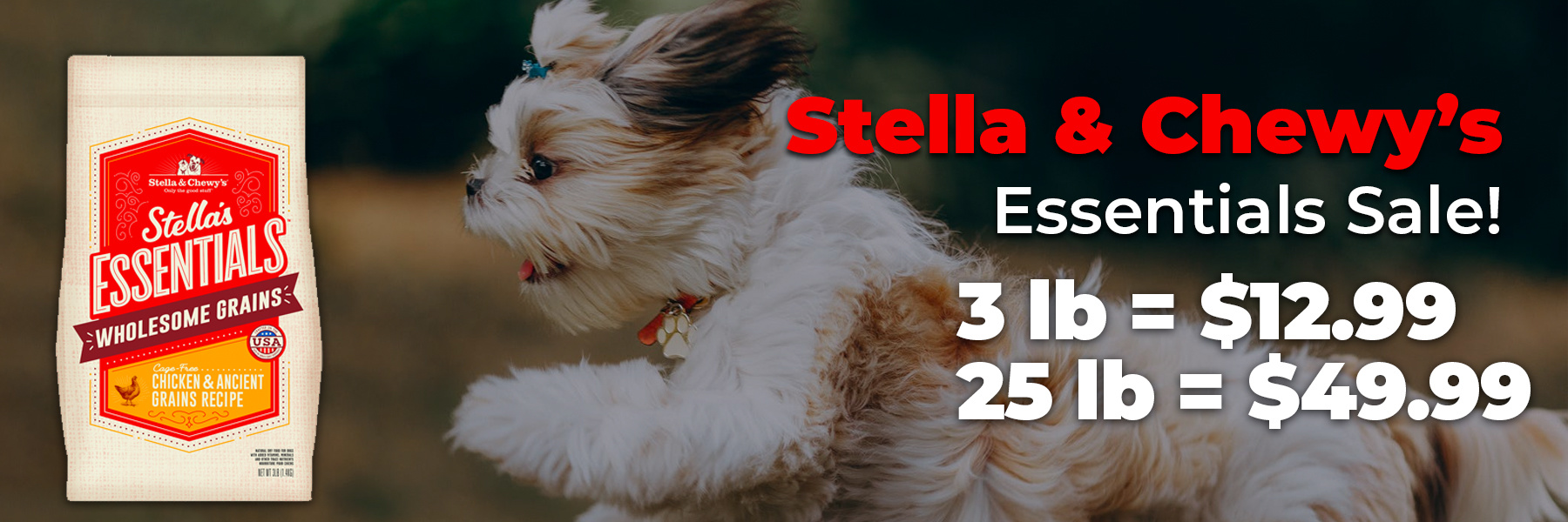 Stella and Chewy's Essentials sale. Sale price is $12.99 for 3 lb bag and $49.99 for 25 lb bag