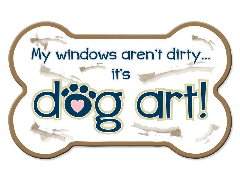 Dog Speak Dog Speak Bone Shaped Magnet - My Windows Aren't Dirty…It's Dog Art!