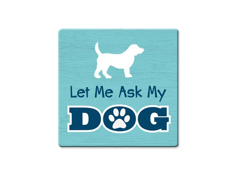 Dog Speak Dog Speak Absorbent Stone Coaster - Let Me Ask My Dog