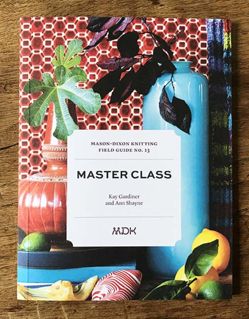 Mason-Dixon Knitting Mason Dixon Field Guide no. 13: Master Class