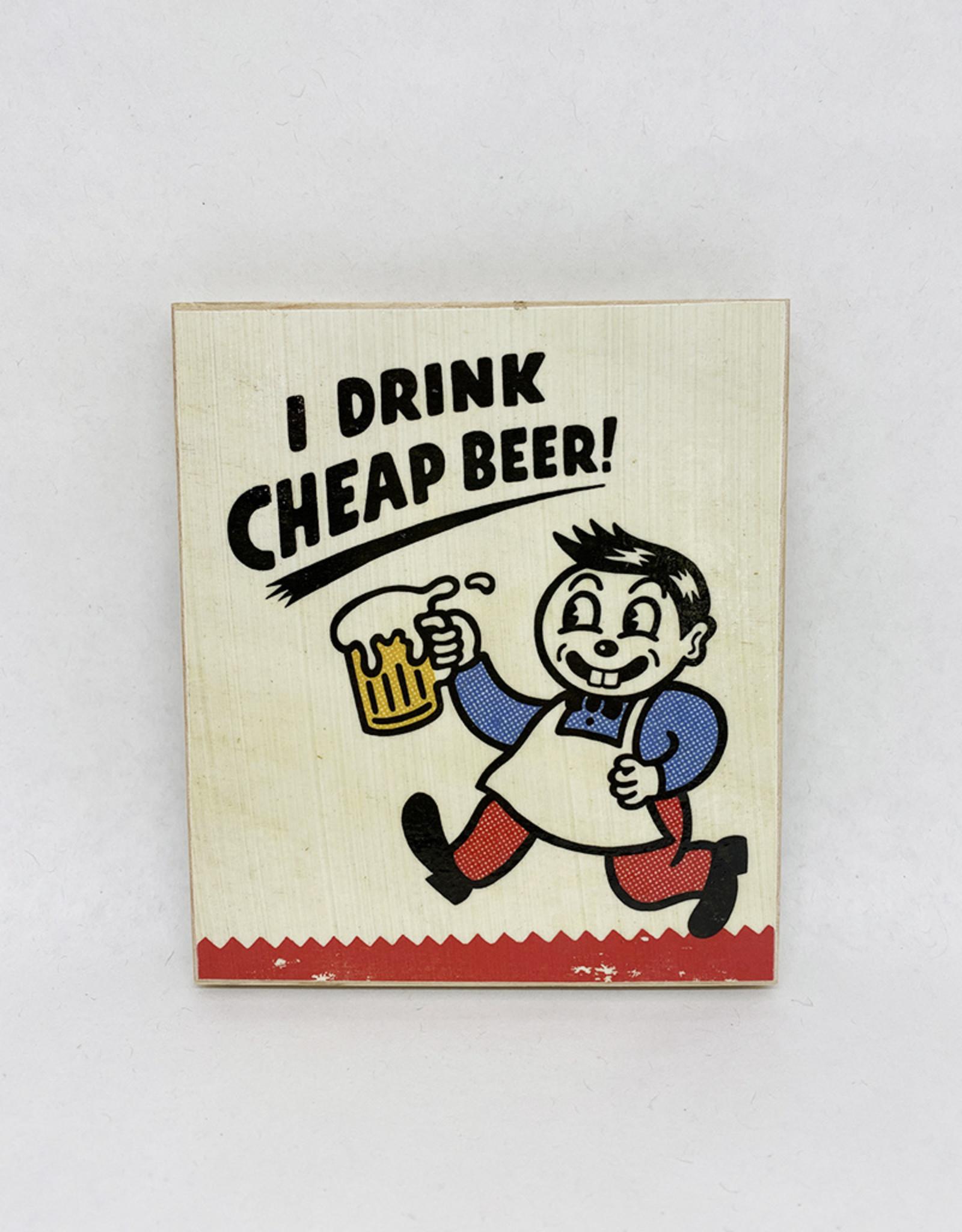 Dick Daniels I Drink Cheap Beer Image Transfer on Wood Block