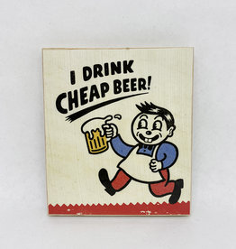 Dick Daniels I Drink Cheap Beer Image Transfer on Wood Block