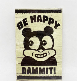 Dick Daniels Be Happy Dammit Image Transfer on Wood Block