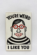 Dick Daniels You're Weird I Like You Image Transfer on Wood Block