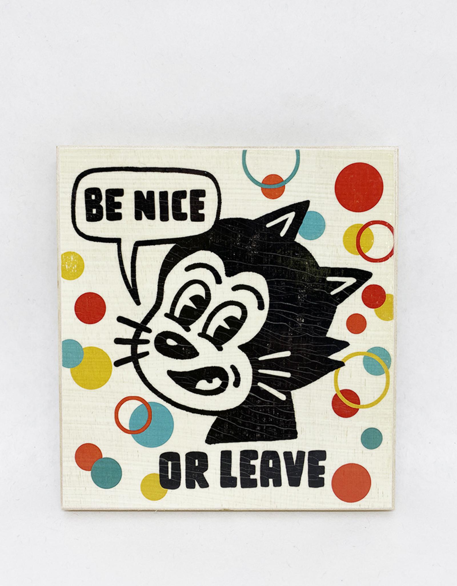 Dick Daniels Be Nice or Leave Image Transfer on Wood Block