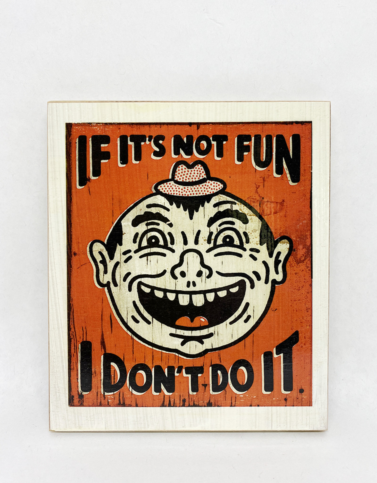 Dick Daniels If It's Not Fun Image Transfer on Wood Block