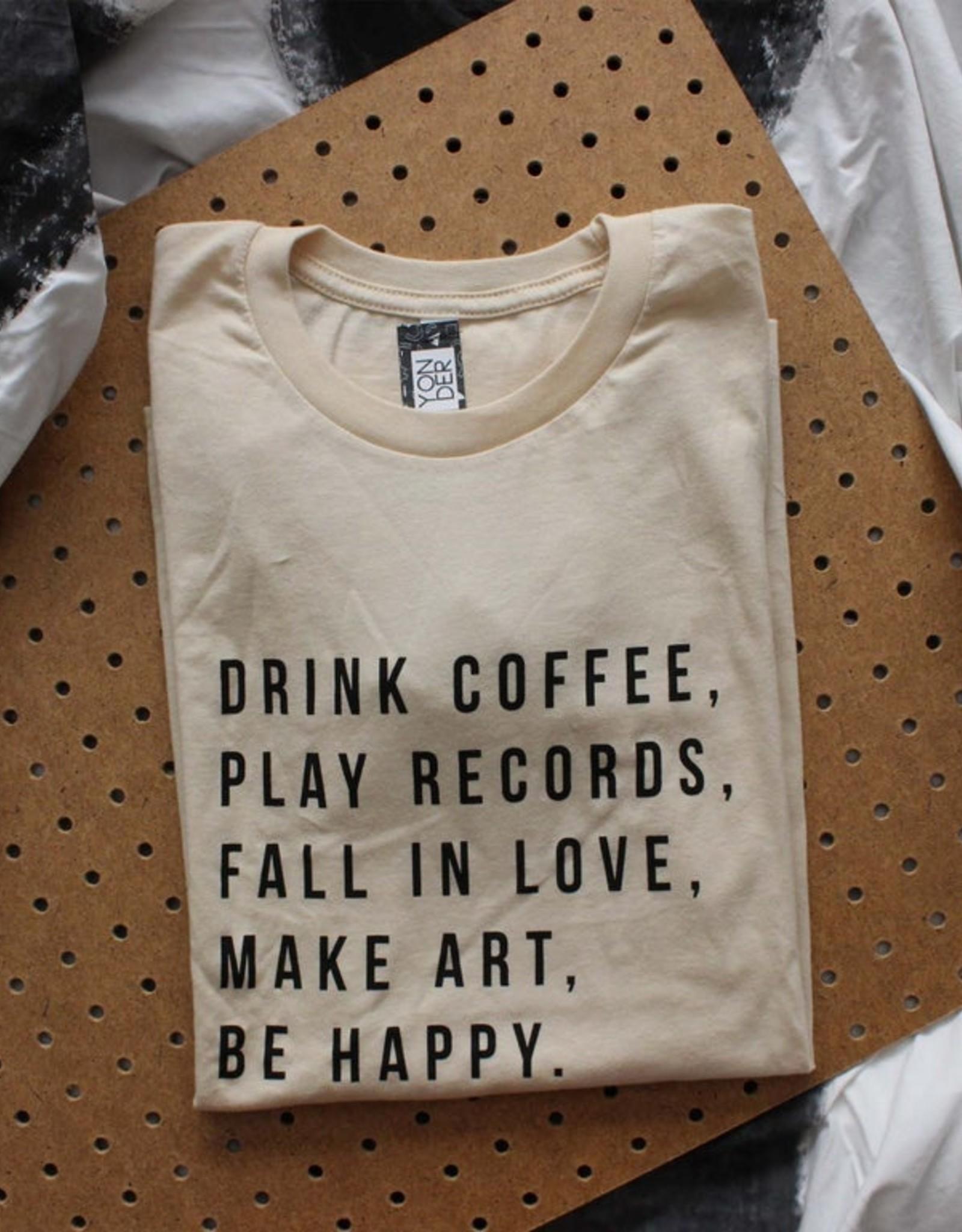 Yonder Studios Drink Coffee, Play Records, Fall In Love, Make Art, Be Happy Tee