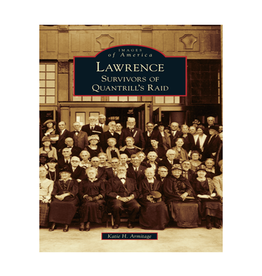 Arcadia Publishing Lawrence: Survivors of the Quantrill's Raid Book