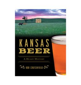 Arcadia Publishing Kansas Beer: A Heady History Book