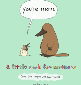 You're Mom: A Little Book For Mothers