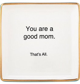 You are a Good Mom Jewelry Dish