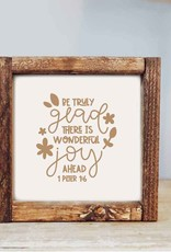 Framed Sign: Be Truly Glad 7x7