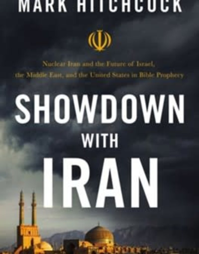 Showdown with Iran: Nuclear Iran and the Future of Israel, the Middle East, and the United States in Prophecy