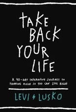 Take Back Your Life: A 40-Day Interactive Journey to Thinking Right So You Can Live Right