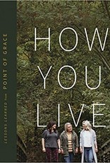 How You Live: Lessons Learned from Point of Grace