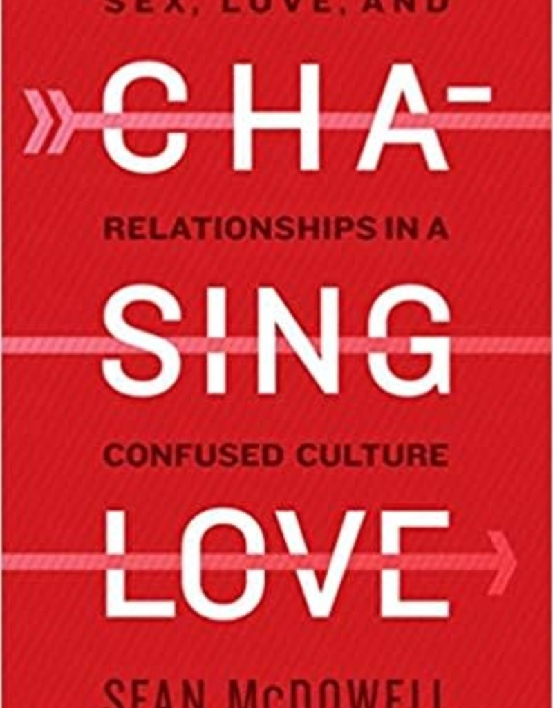 Chasing Love: Sex, Love, and Relationships in a Confused Culture