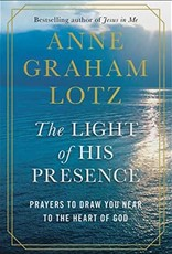 The Light of His Presence: Prayers to Draw You Near to the Heart of God