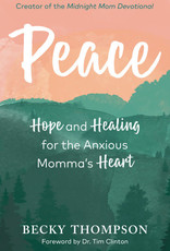 Peace Hope and Healing for the Anxious Momma's Heart