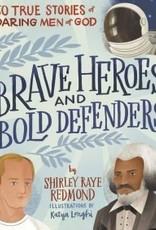 Brave Heroes and Bold Defenders 50 True Stories of Daring Men of God