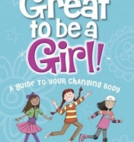 It's Great to Be a Girl!  A Guide to Your Changing Body
