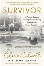 Survivor An Abortion Survivor's Surprising Story of Choosing Forgiveness and Finding Redemption