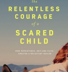 The Rentlless Courage of a Scared Child