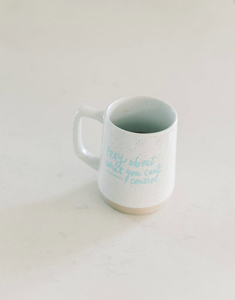 Pray About What You Can't Control Mug