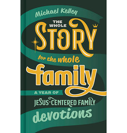 The Whole Story for the Whole Family A Year of Jesus-Centered Family Devotions