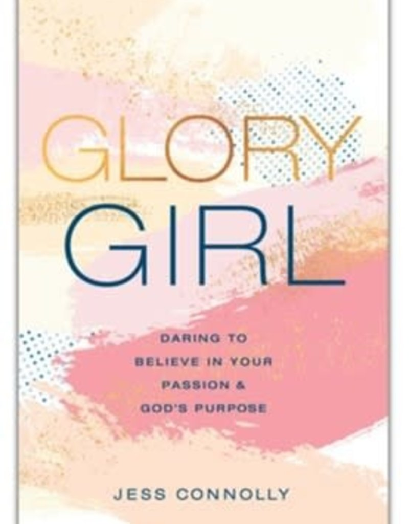 Glory Girl: Daring to Believe in Your Passion and God's Purpose
