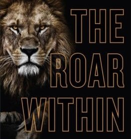 The Roar Within: Unleashing the Powerful Truth of Who You Really Are