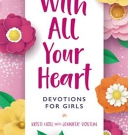 With All Your Heart: Devotions for Girls