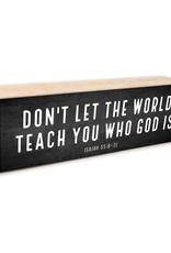 12X4 Don't Let the World Shelf Sitter White Text on Black